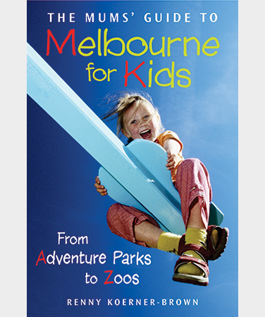 THE MUMS' GUIDE TO MELBOURNE FOR KIDS