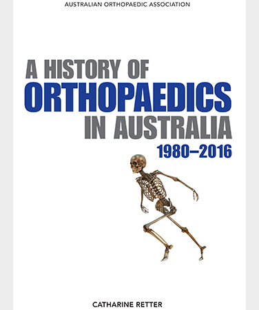 A HISTORY OF ORTHOPAEDICS IN AUSTRALIA